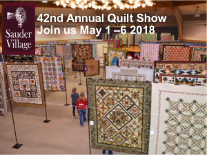 42nd Annual Quilt Show at Sauder Village May 1st-May 6th